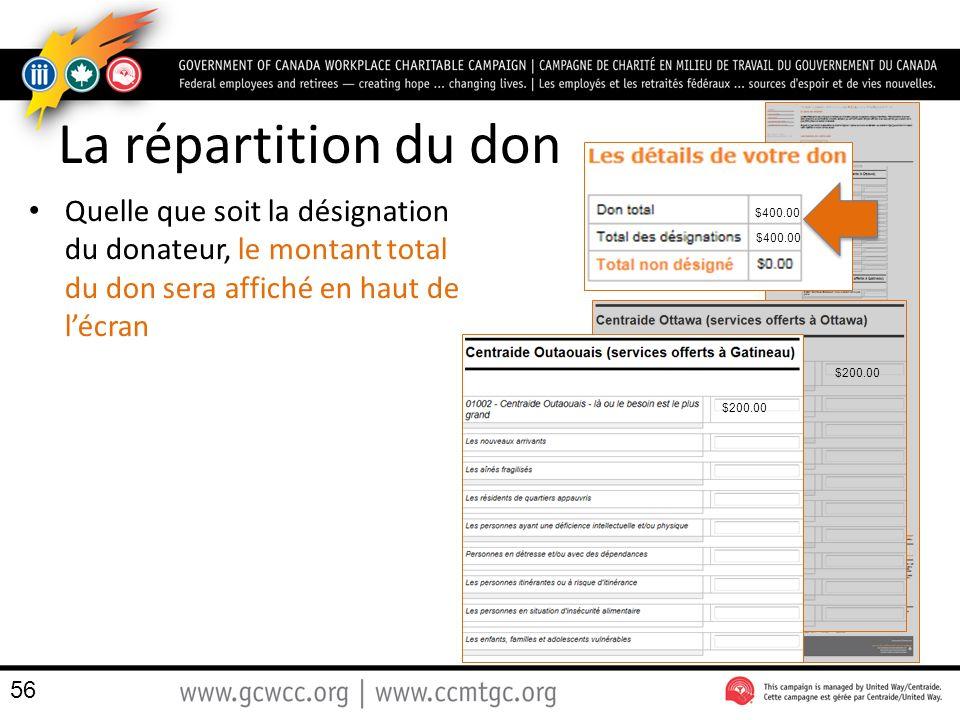 La répartition du don Quelle que soit la désignation du donateur, le montant total du don sera affiché en haut de lécran 56 $400.00 $200.00