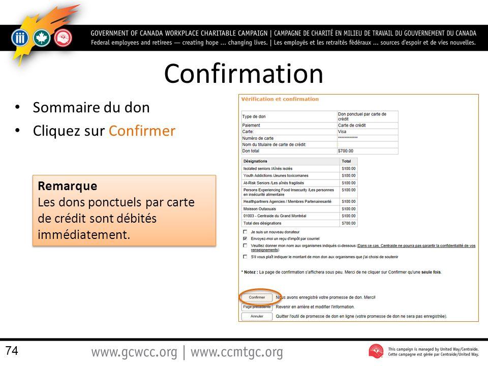 Confirmation Sommaire du don Cliquez sur Confirmer Remarque Les dons ponctuels par carte de crédit sont débités immédiatement.