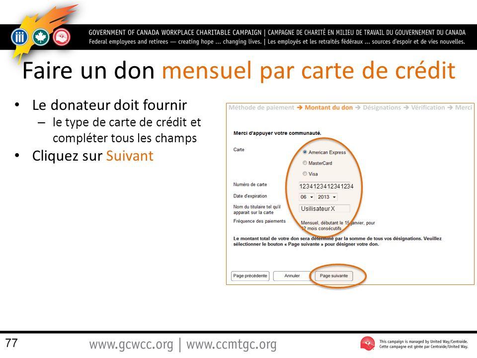 Faire un don mensuel par carte de crédit Le donateur doit fournir – le type de carte de crédit et compléter tous les champs Cliquez sur Suivant 1234123412341234 Usilisateur X 77