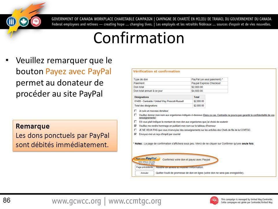 Confirmation Veuillez remarquer que le bouton Payez avec PayPal permet au donateur de procéder au site PayPal 86 Remarque Les dons ponctuels par PayPal sont débités immédiatement.