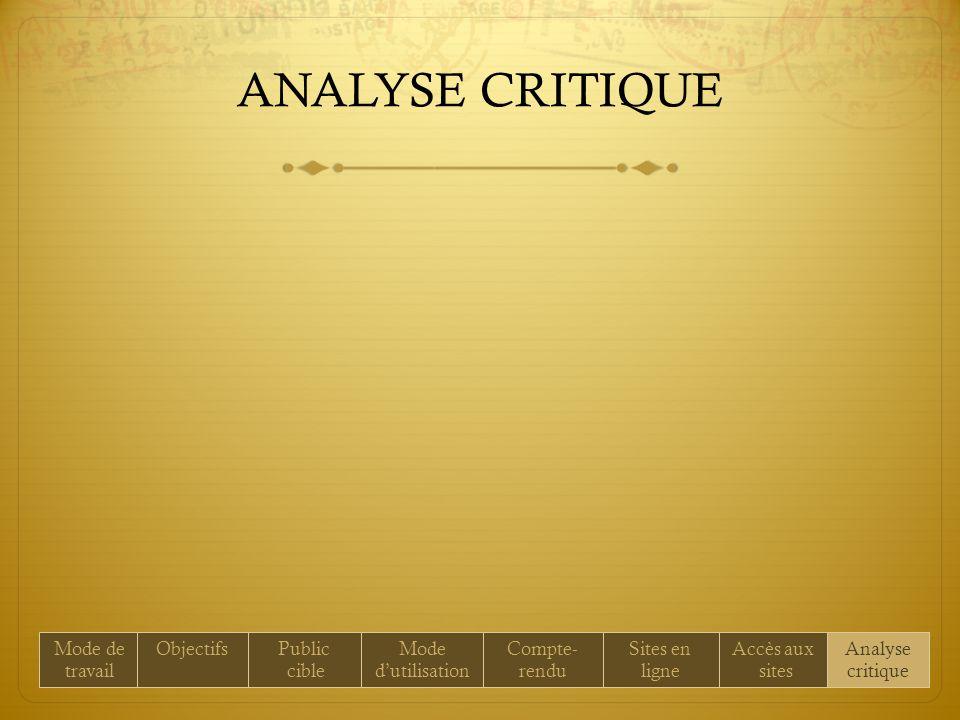 ANALYSE CRITIQUE Mode de travail ObjectifsPublic cible Mode dutilisation Compte- rendu Sites en ligne Accès aux sites Analyse critique