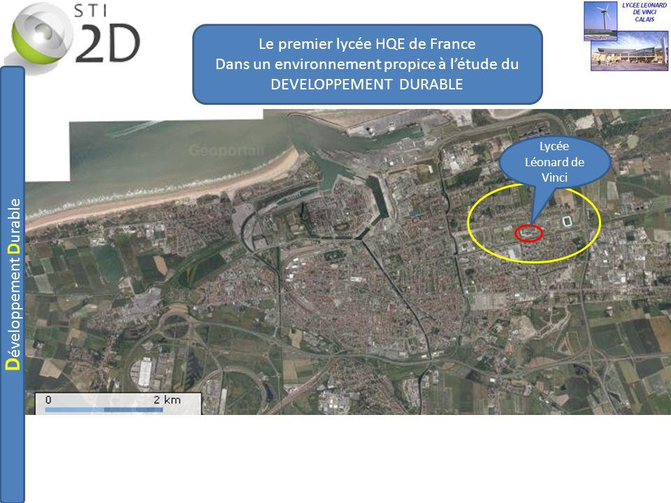Lycée Léonard de Vinci Le premier lycée HQE de France Dans un environnement propice à létude du DEVELOPPEMENT DURABLE D éveloppement D urable