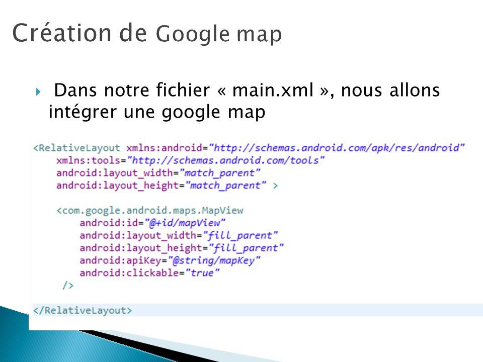 Dans notre fichier « main.xml », nous allons intégrer une google map