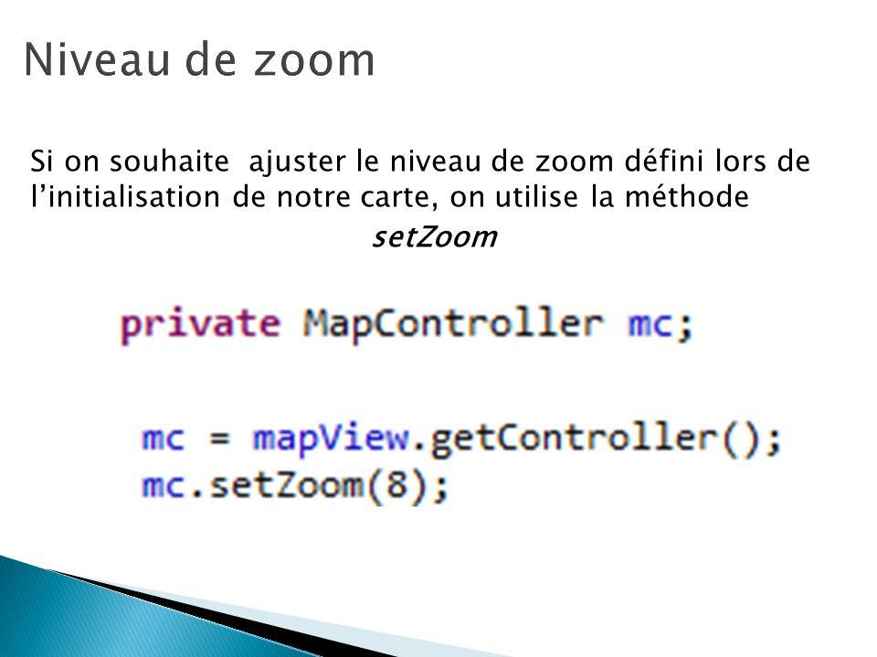 Si on souhaite ajuster le niveau de zoom défini lors de linitialisation de notre carte, on utilise la méthode setZoom