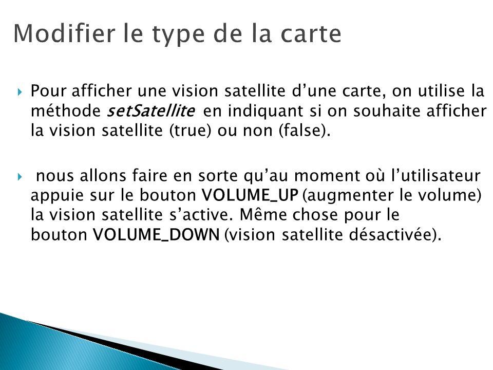 Pour afficher une vision satellite dune carte, on utilise la méthode setSatellite en indiquant si on souhaite afficher la vision satellite (true) ou n