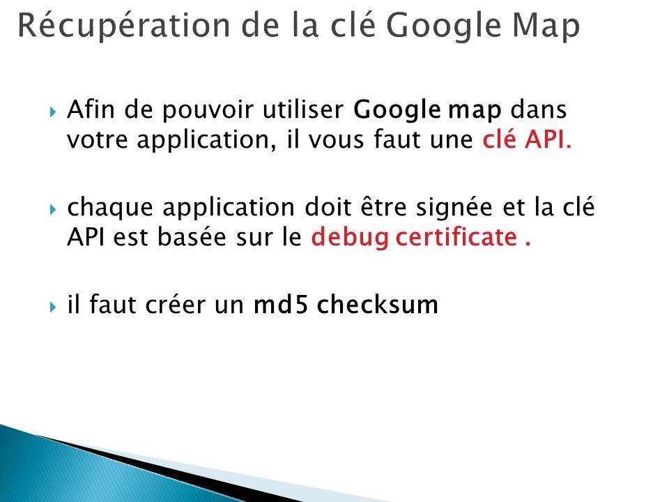 Afin de pouvoir utiliser Google map dans votre application, il vous faut une clé API. chaque application doit être signée et la clé API est basée sur