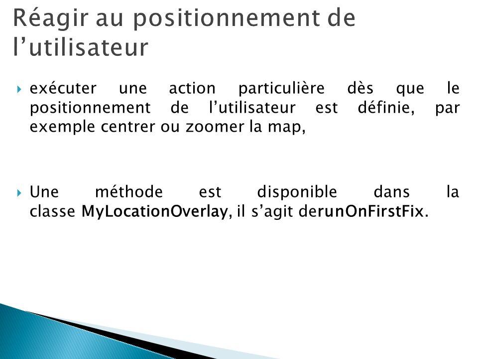 exécuter une action particulière dès que le positionnement de lutilisateur est définie, par exemple centrer ou zoomer la map, Une méthode est disponib