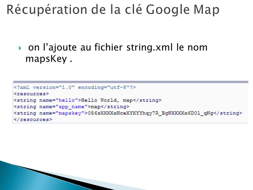 on lajoute au fichier string.xml le nom mapsKey.
