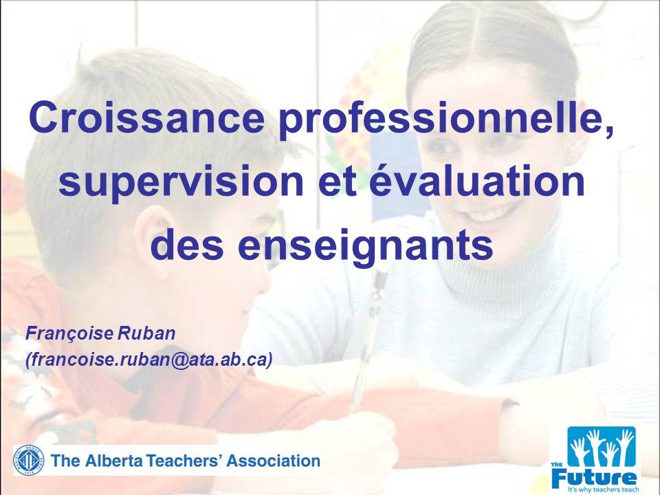 Croissance professionnelle, supervision et évaluation des enseignants Françoise Ruban (francoise.ruban@ata.ab.ca)