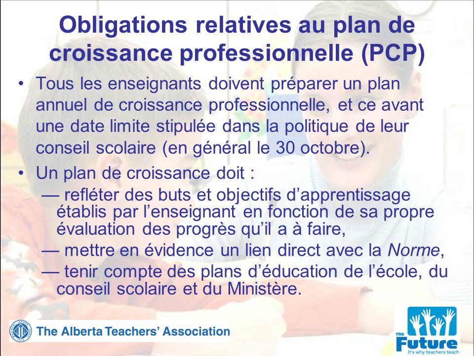 Obligations relatives au plan de croissance professionnelle (PCP) Tous les enseignants doivent préparer un plan annuel de croissance professionnelle, et ce avant une date limite stipulée dans la politique de leur conseil scolaire (en général le 30 octobre).