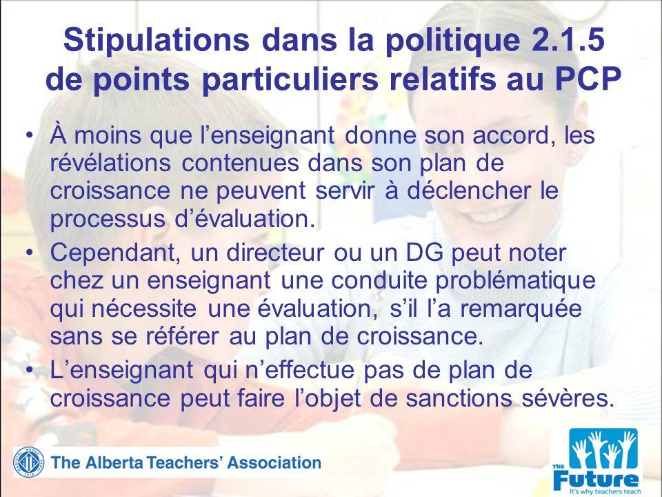 Stipulations dans la politique 2.1.5 de points particuliers relatifs au PCP À moins que lenseignant donne son accord, les révélations contenues dans son plan de croissance ne peuvent servir à déclencher le processus dévaluation.