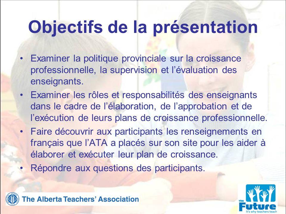 Objectifs de la présentation Examiner la politique provinciale sur la croissance professionnelle, la supervision et lévaluation des enseignants.