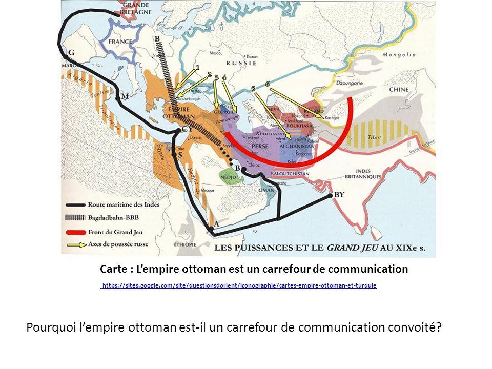 Carte : Lempire ottoman est un carrefour de communication https://sites.google.com/site/questionsdorient/iconographie/cartes-empire-ottoman-et-turquie
