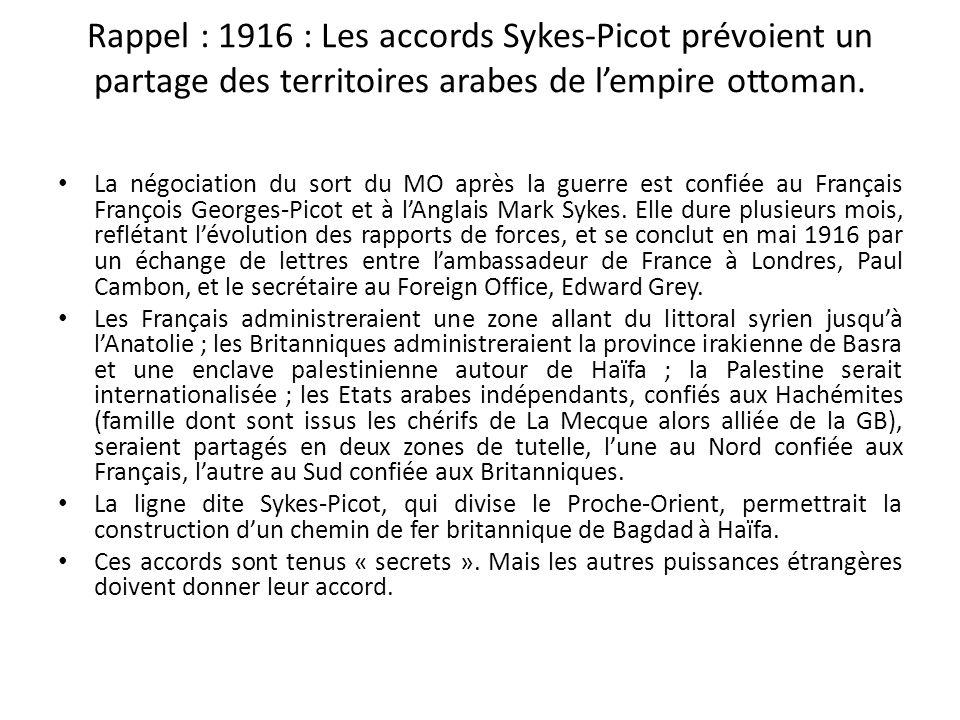 Rappel : 1916 : Les accords Sykes-Picot prévoient un partage des territoires arabes de lempire ottoman. La négociation du sort du MO après la guerre e
