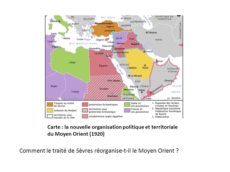 Carte : la nouvelle organisation politique et territoriale du Moyen Orient (1920) Comment le traité de Sèvres réorganise-t-il le Moyen Orient ?