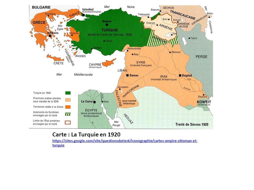 Carte : La Turquie en 1920 https://sites.google.com/site/questionsdorient/iconographie/cartes-empire-ottoman-et- turquie https://sites.google.com/site