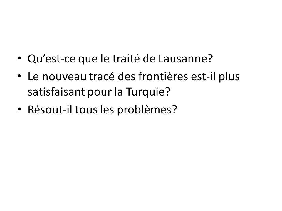 Quest-ce que le traité de Lausanne? Le nouveau tracé des frontières est-il plus satisfaisant pour la Turquie? Résout-il tous les problèmes?
