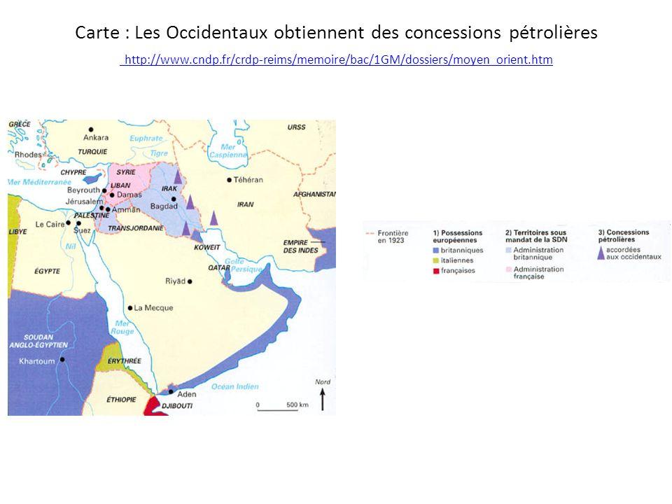 Carte : Les Occidentaux obtiennent des concessions pétrolières http://www.cndp.fr/crdp-reims/memoire/bac/1GM/dossiers/moyen_orient.htm http://www.cndp