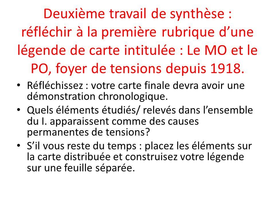 Deuxième travail de synthèse : réfléchir à la première rubrique dune légende de carte intitulée : Le MO et le PO, foyer de tensions depuis 1918. Réflé