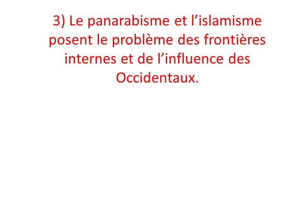 3) Le panarabisme et lislamisme posent le problème des frontières internes et de linfluence des Occidentaux.