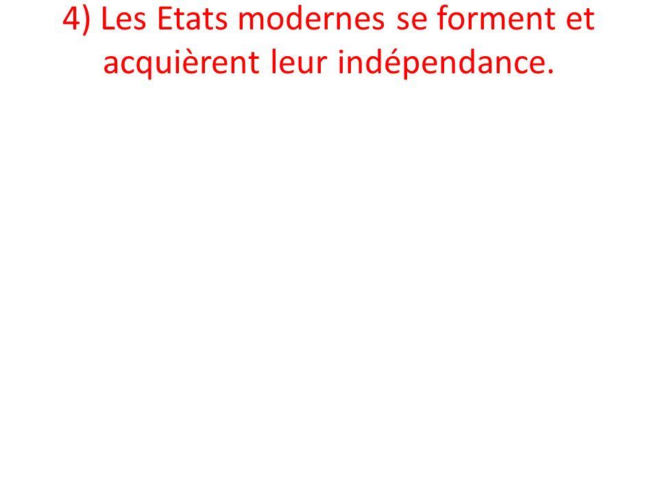 4) Les Etats modernes se forment et acquièrent leur indépendance.