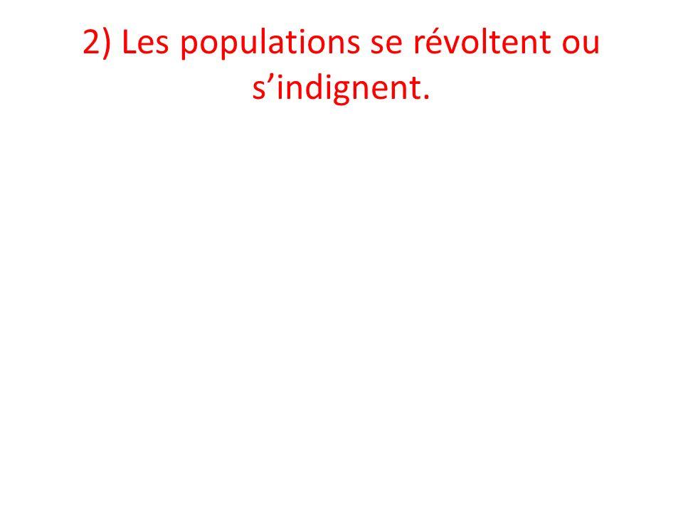 2) Les populations se révoltent ou sindignent.