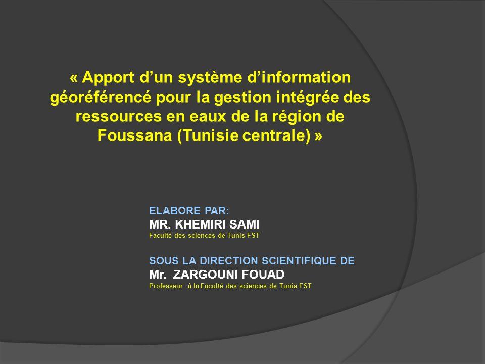 « Apport dun système dinformation géoréférencé pour la gestion intégrée des ressources en eaux de la région de Foussana (Tunisie centrale) » ELABORE P