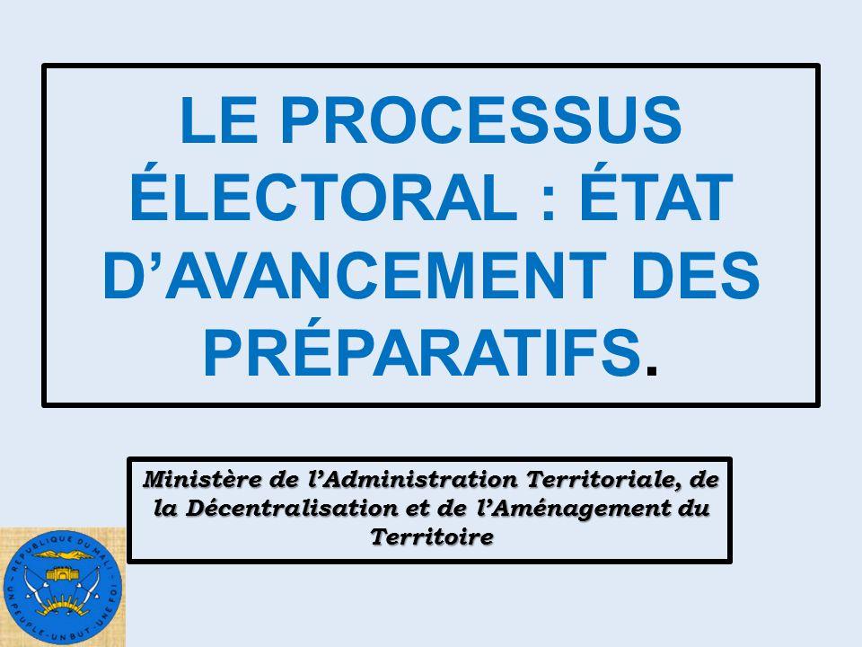 LE PROCESSUS ÉLECTORAL : ÉTAT DAVANCEMENT DES PRÉPARATIFS.