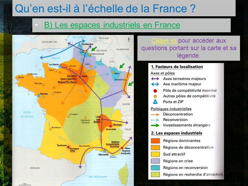 Quen est-il à léchelle de la France ? B) Les espaces industriels en France Clique ici pour accéder aux questions portant sur la carte et sa légende.