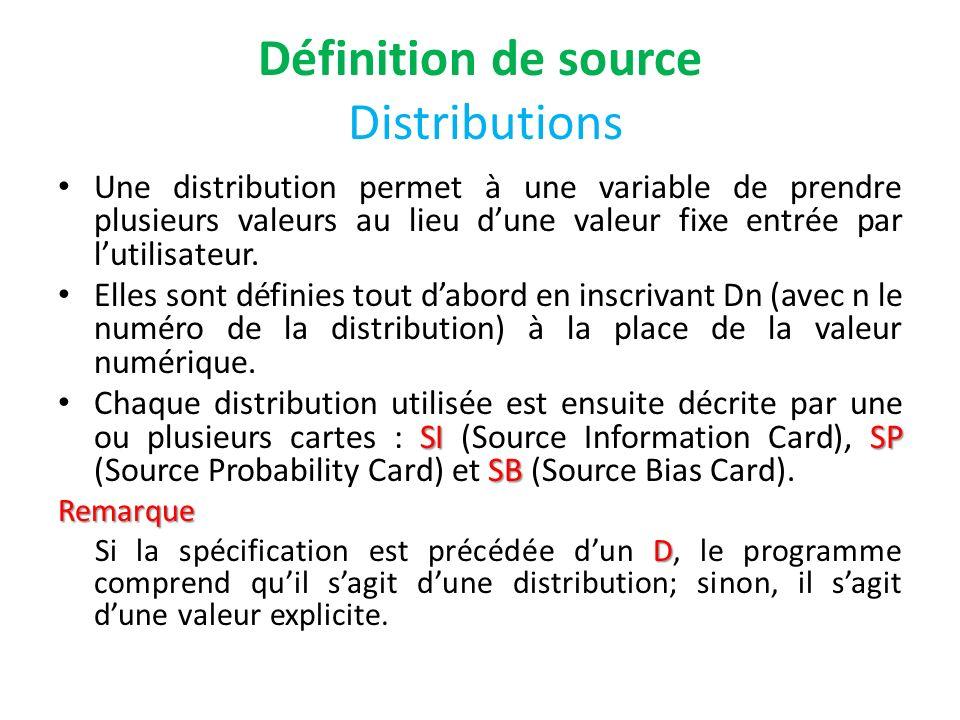 Définition de source Distributions Une distribution permet à une variable de prendre plusieurs valeurs au lieu dune valeur fixe entrée par lutilisateu