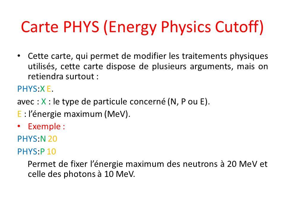 Carte PHYS (Energy Physics Cutoff) Cette carte, qui permet de modifier les traitements physiques utilisés, cette carte dispose de plusieurs arguments,