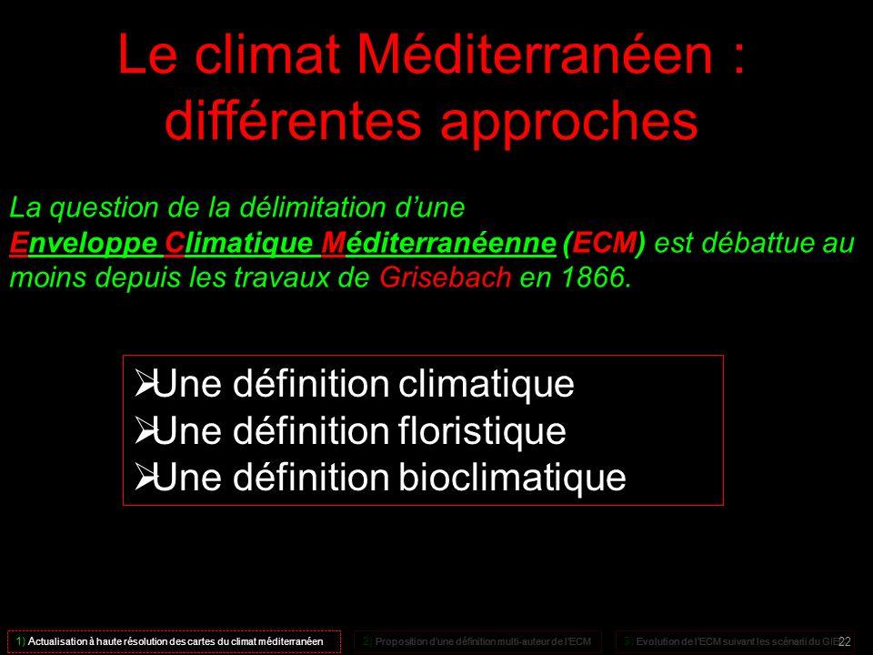 Le climat Méditerranéen : différentes approches La question de la délimitation dune Enveloppe Climatique Méditerranéenne (ECM) est débattue au moins d