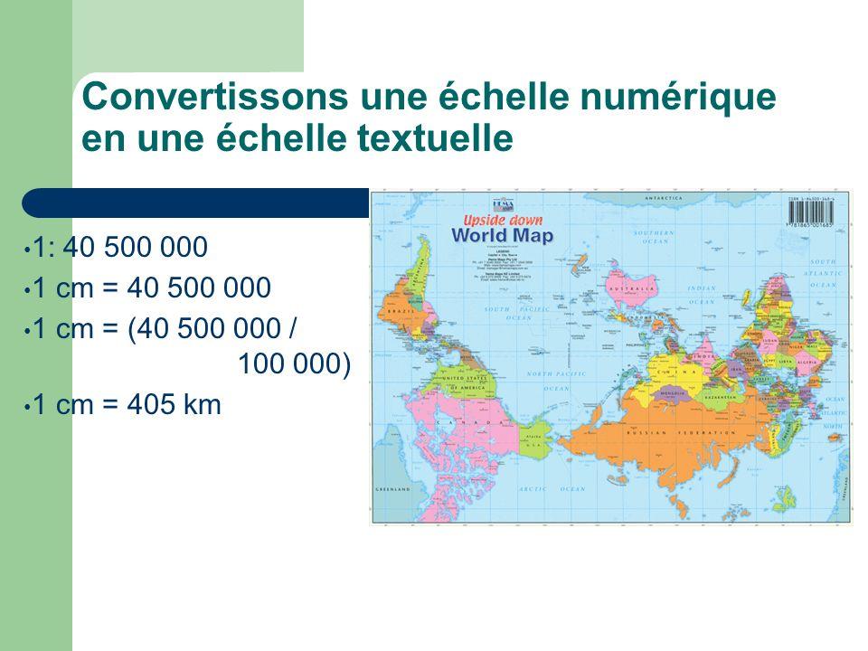 Convertissons une échelle numérique en une échelle textuelle 1: 40 500 000 1 cm = 40 500 000 1 cm = (40 500 000 / 100 000) 1 cm = 405 km