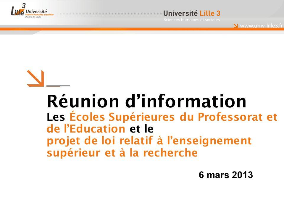 Réunion dinformation Les Écoles Supérieures du Professorat et de lEducation et le projet de loi relatif à lenseignement supérieur et à la recherche 6 mars 2013