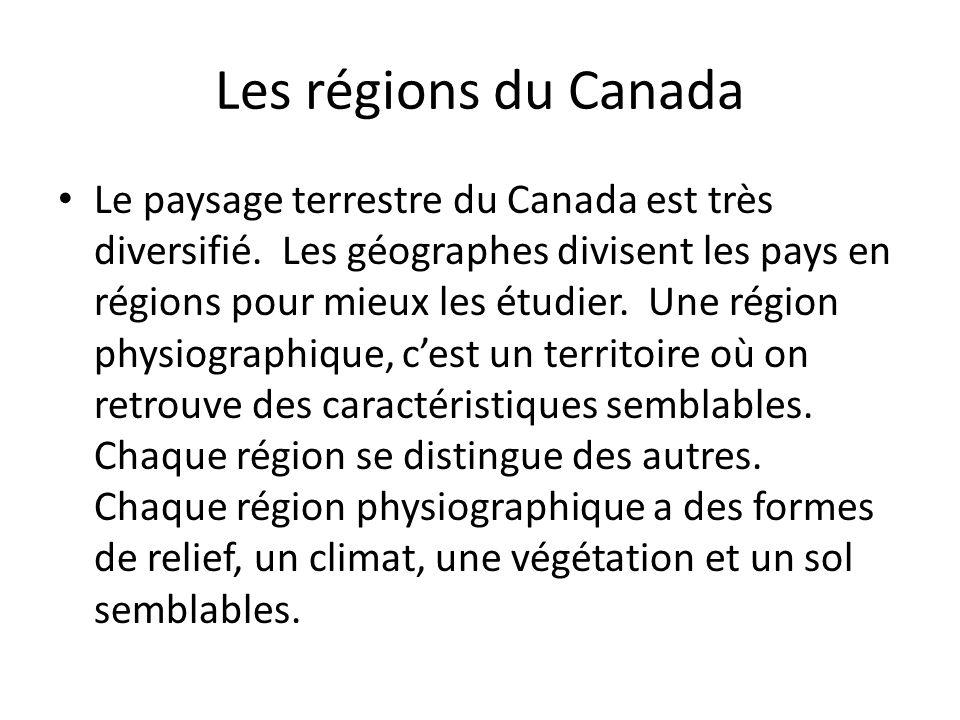 Les régions du Canada Le paysage terrestre du Canada est très diversifié. Les géographes divisent les pays en régions pour mieux les étudier. Une régi