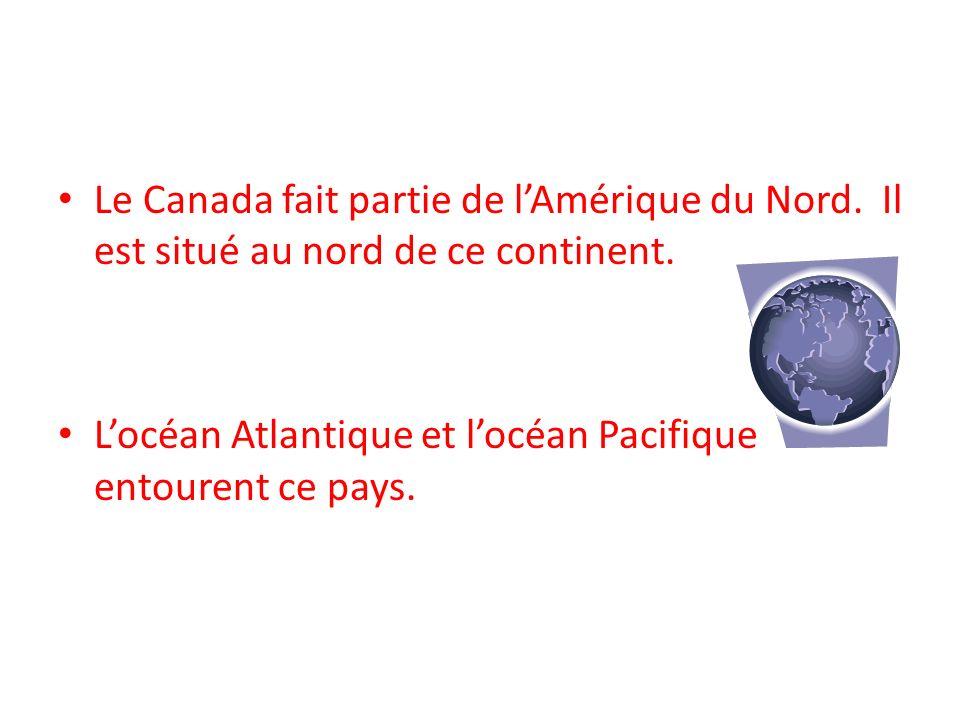 Le Canada fait partie de lAmérique du Nord. Il est situé au nord de ce continent. Locéan Atlantique et locéan Pacifique entourent ce pays.