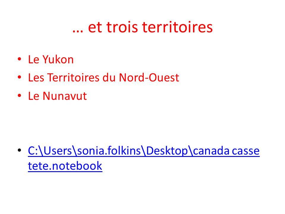 … et trois territoires Le Yukon Les Territoires du Nord-Ouest Le Nunavut C:\Users\sonia.folkins\Desktop\canada casse tete.notebook C:\Users\sonia.folk