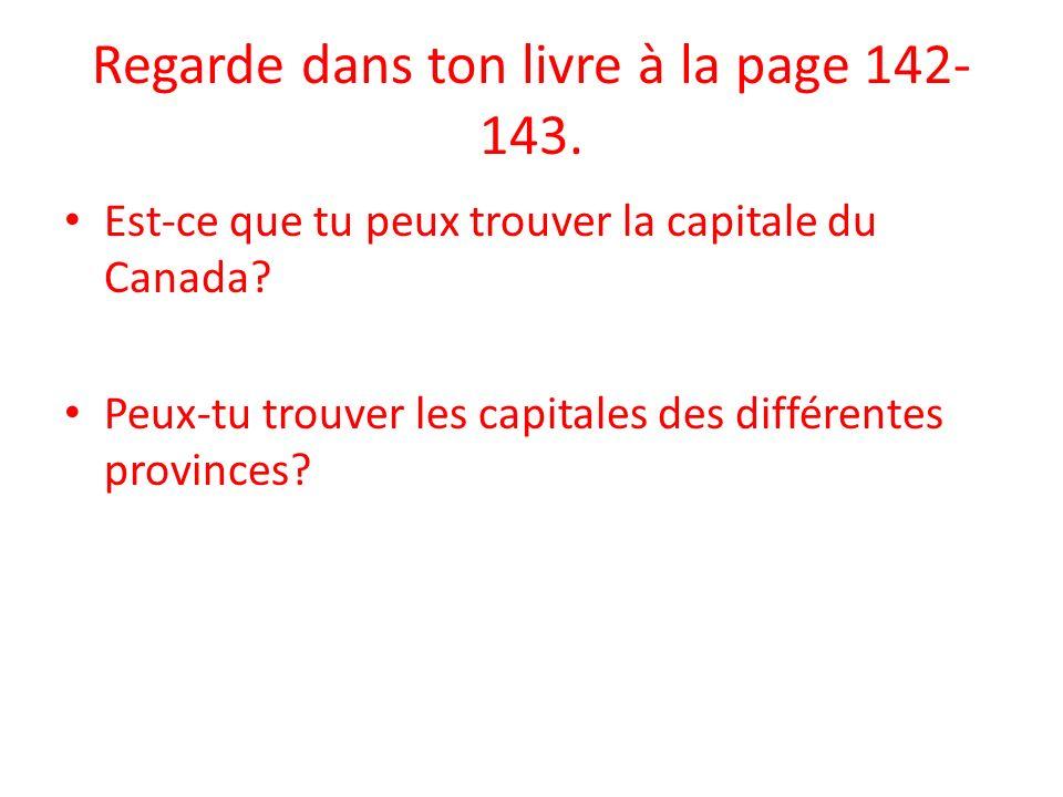 Regarde dans ton livre à la page 142- 143. Est-ce que tu peux trouver la capitale du Canada? Peux-tu trouver les capitales des différentes provinces?