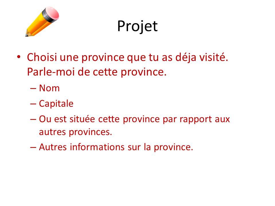 Projet Choisi une province que tu as déja visité. Parle-moi de cette province. – Nom – Capitale – Ou est située cette province par rapport aux autres