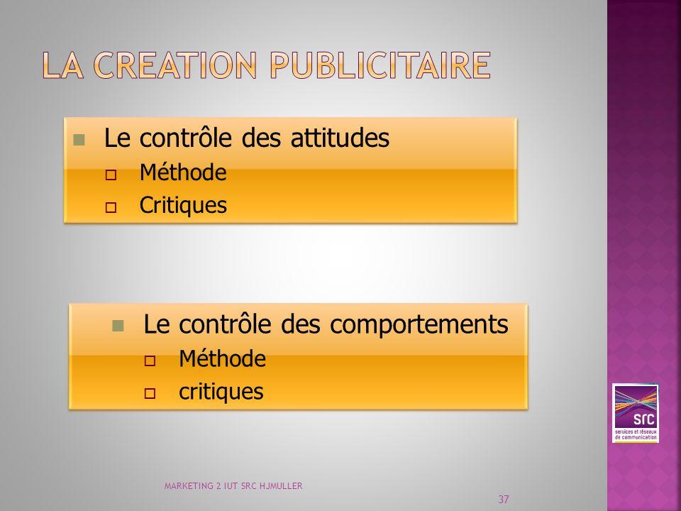 MARKETING 2 IUT SRC HJMULLER 37 Le contrôle des attitudes Méthode Critiques Le contrôle des attitudes Méthode Critiques Le contrôle des comportements