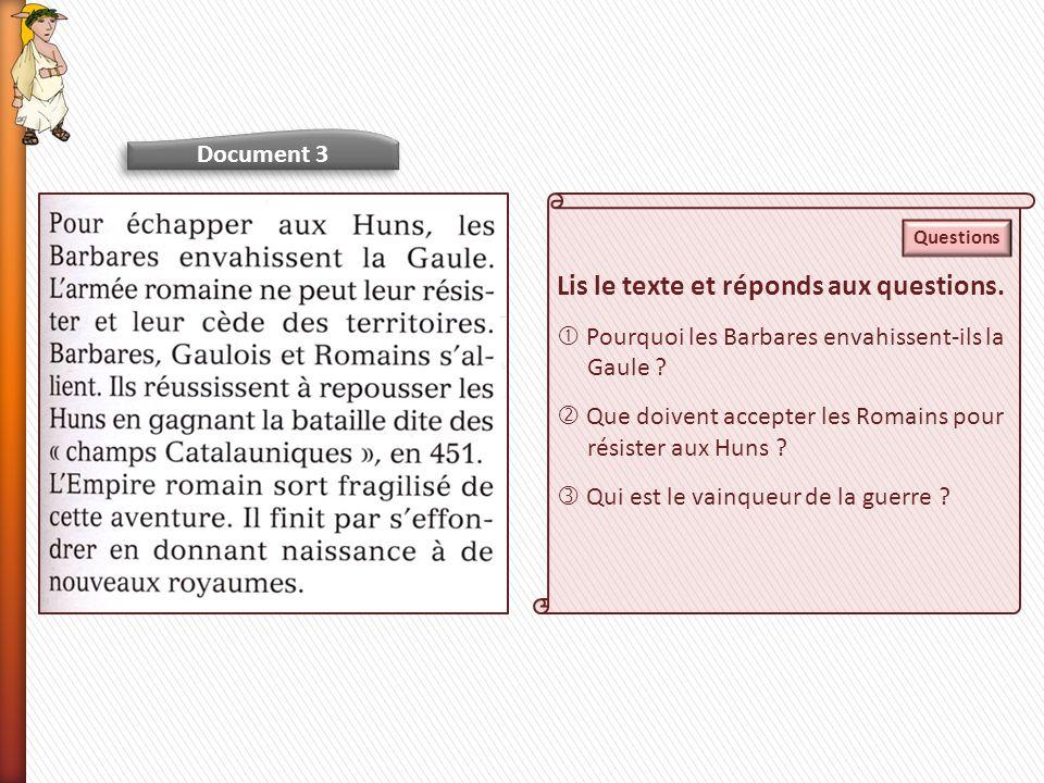 Document 3 Lis le texte et réponds aux questions.Pourquoi les Barbares envahissent-ils la Gaule .