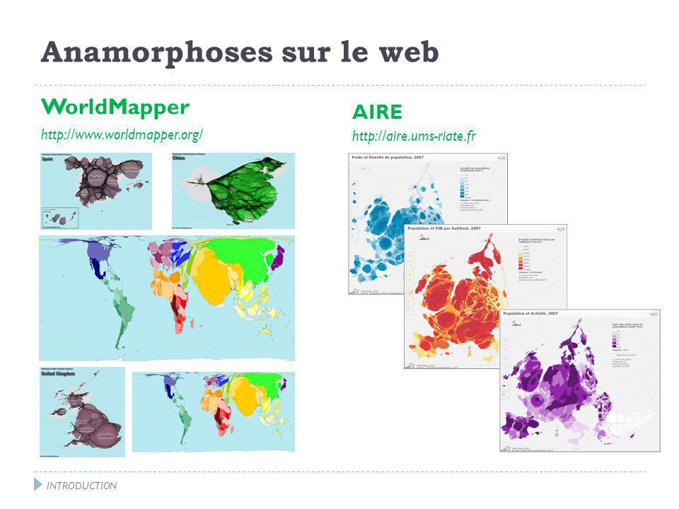 Anamorphoses sur le web WorldMapper http://www.worldmapper.org/ AIRE http://aire.ums-riate.fr INTRODUCTION