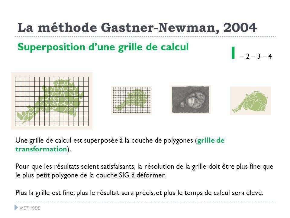 La méthode Gastner-Newman, 2004 Superposition dune grille de calcul 1 – 2 – 3 – 4 Une grille de calcul est superposée à la couche de polygones (grille de transformation).