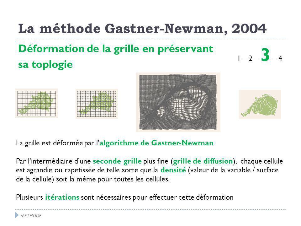La méthode Gastner-Newman, 2004 Déformation de la grille en préservant sa toplogie 1 – 2 – 3 – 4 La grille est déformée par lalgorithme de Gastner-Newman Par lintermédiaire dune seconde grille plus fine (grille de diffusion), chaque cellule est agrandie ou rapetissée de telle sorte que la densité (valeur de la variable / surface de la cellule) soit la même pour toutes les cellules.