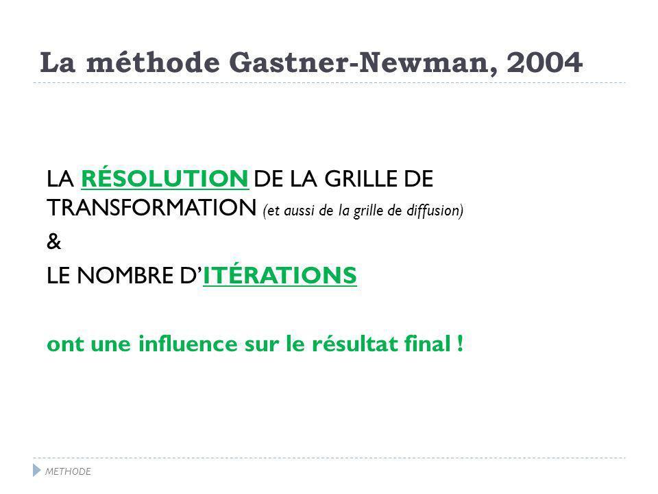 La méthode Gastner-Newman, 2004 LA RÉSOLUTION DE LA GRILLE DE TRANSFORMATION (et aussi de la grille de diffusion) & LE NOMBRE DITÉRATIONS ont une influence sur le résultat final .