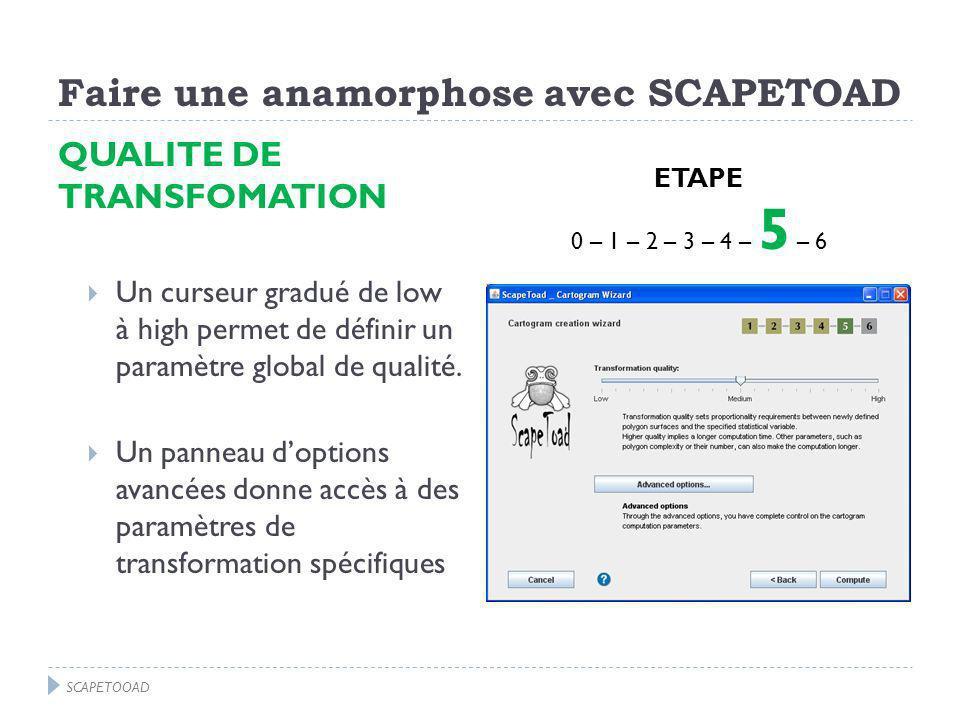 Faire une anamorphose avec SCAPETOAD QUALITE DE TRANSFOMATION Un curseur gradué de low à high permet de définir un paramètre global de qualité.