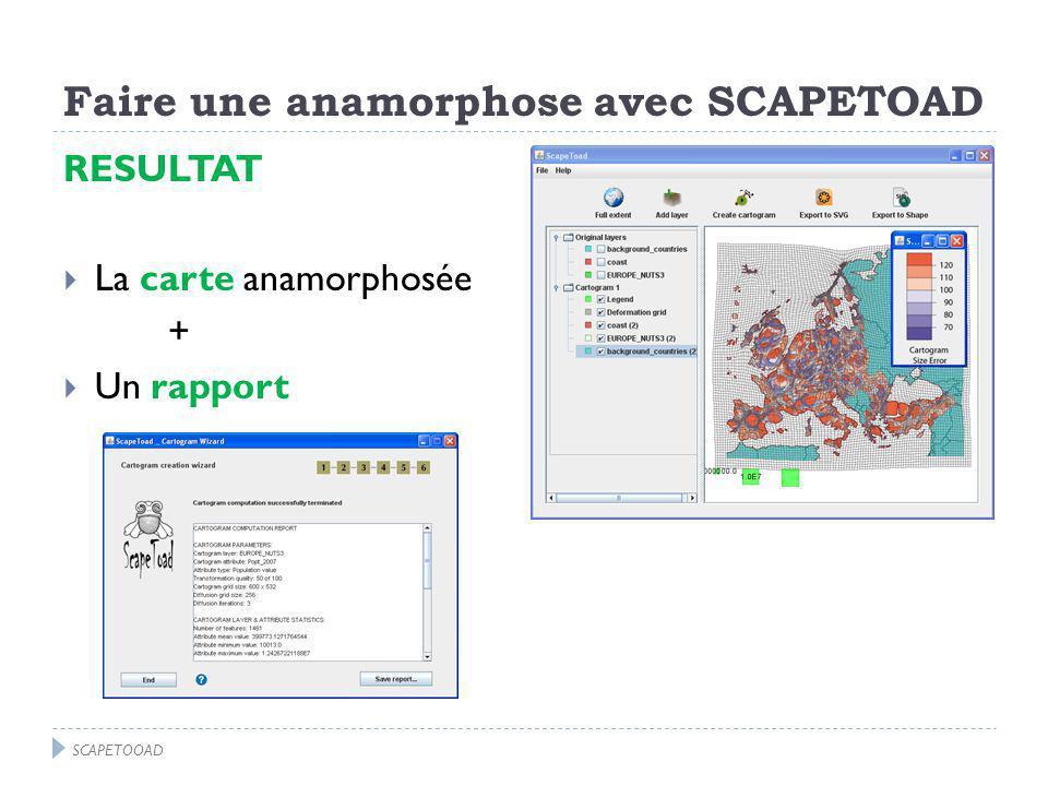 Faire une anamorphose avec SCAPETOAD RESULTAT La carte anamorphosée + Un rapport SCAPETOOAD