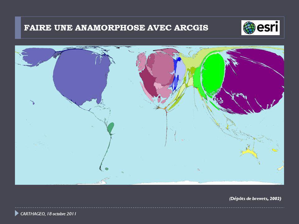 FAIRE UNE ANAMORPHOSE AVEC ARCGIS (Dépôts de brevets, 2002) CARTHAGEO, 18 octobre 2011