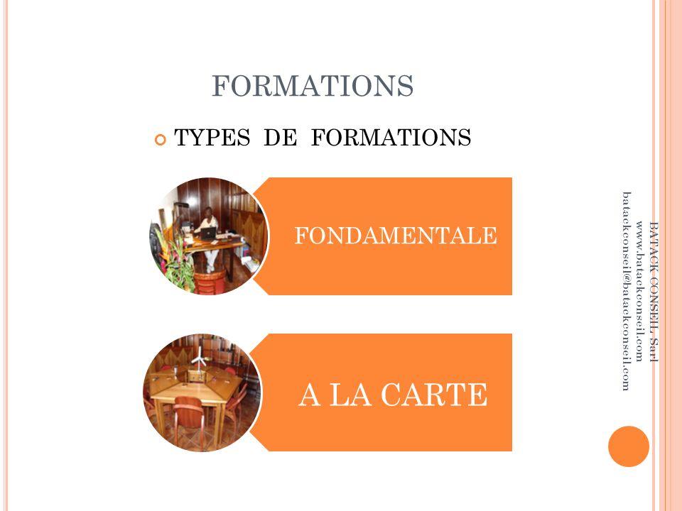 FORMATIONS TYPES DE FORMATIONS FONDAMENTALE A LA CARTE BATACK CONSEIL Sarl www.batackconseil.com batackconseil@batackconseil.com