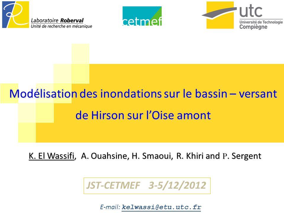Modélisation des inondations sur le bassin – versant de Hirson sur lOise amont K. El Wassifi, A. Ouahsine, H. Smaoui, R. Khiri and P. Sergent E-mail: